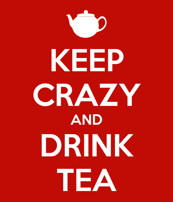 KEEP CRAZY AND DRINK TEA