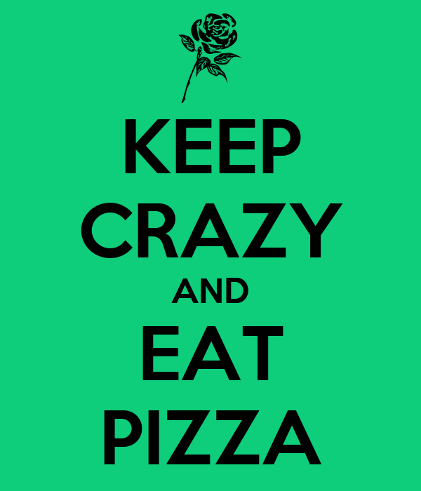 KEEP CRAZY AND EAT PIZZA