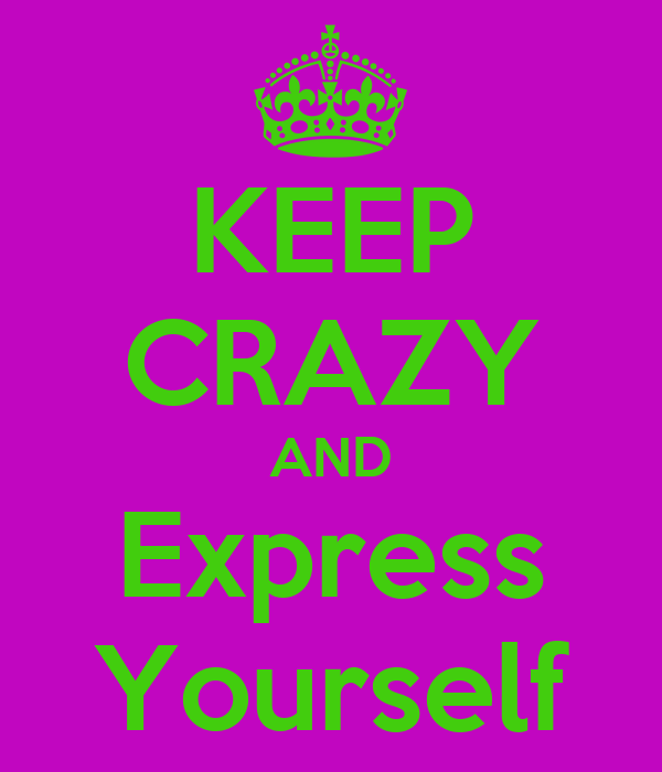 KEEP CRAZY AND Express Yourself