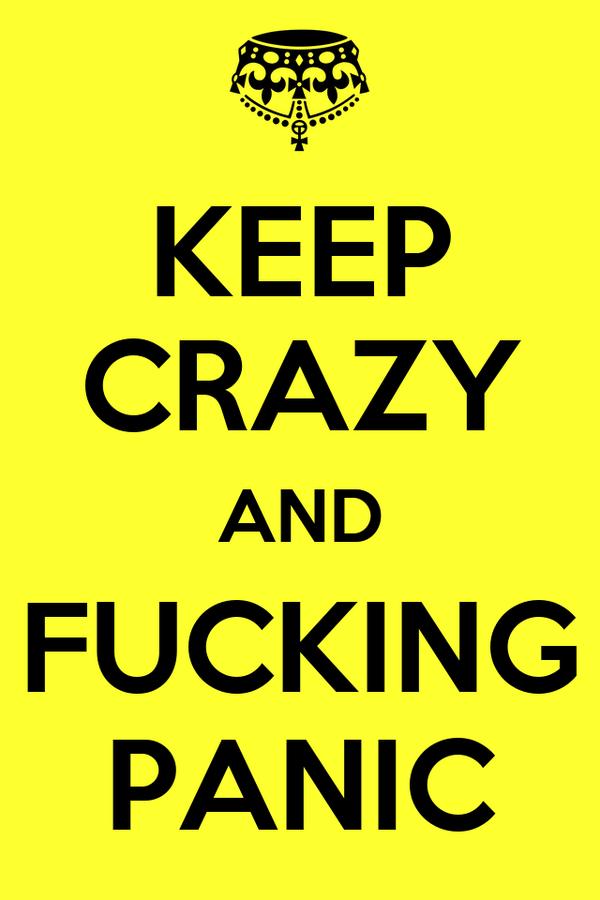 KEEP CRAZY AND FUCKING PANIC