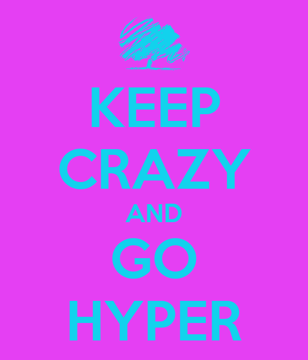 KEEP CRAZY AND GO HYPER