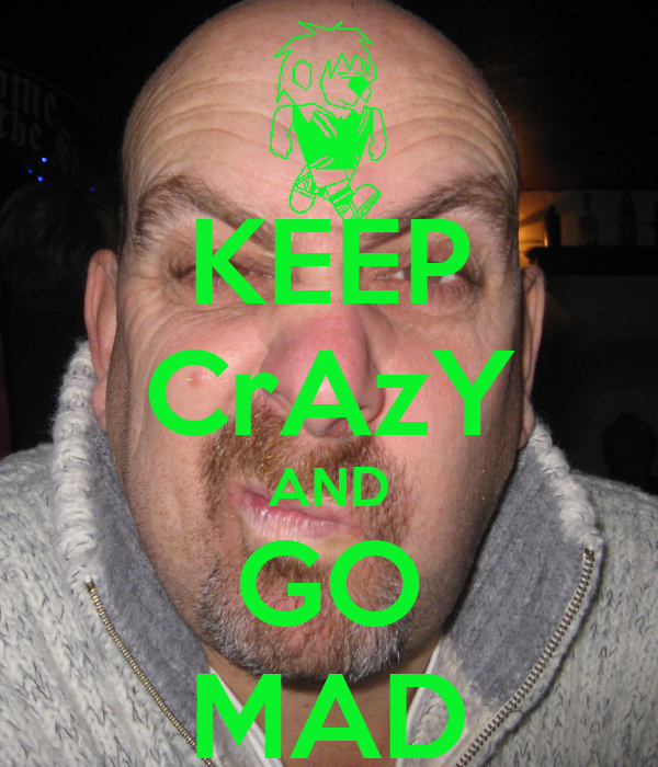 KEEP CrAzY AND GO MAD
