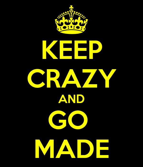 KEEP CRAZY AND GO  MADE