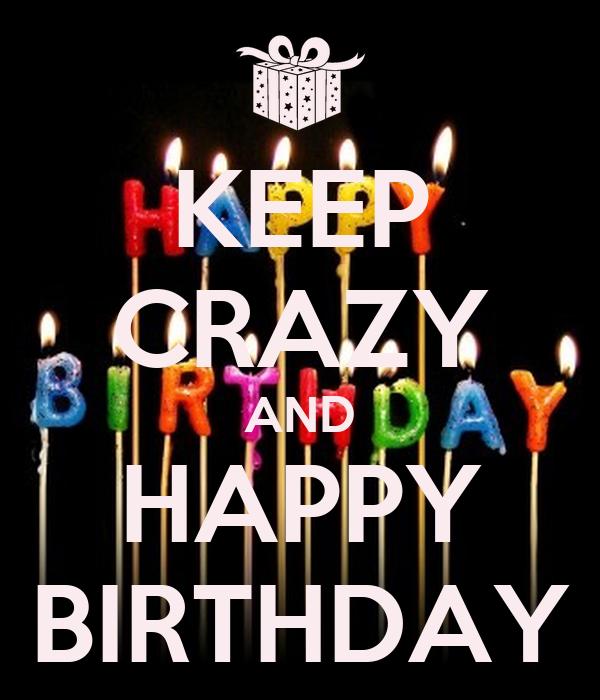 KEEP CRAZY AND HAPPY BIRTHDAY