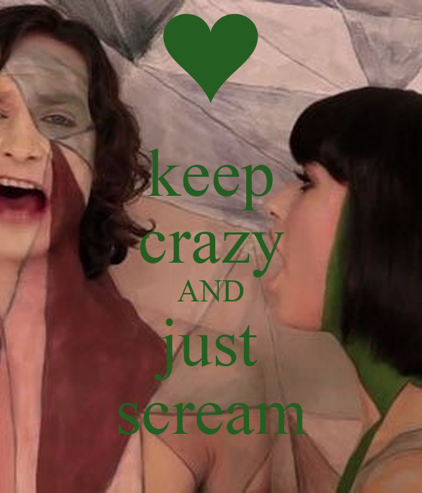 keep crazy AND just scream