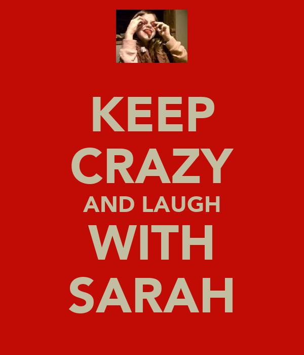 KEEP CRAZY AND LAUGH WITH SARAH
