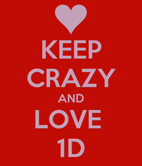 KEEP CRAZY AND LOVE  1D