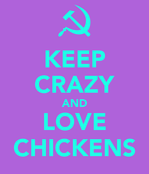 KEEP CRAZY AND LOVE CHICKENS