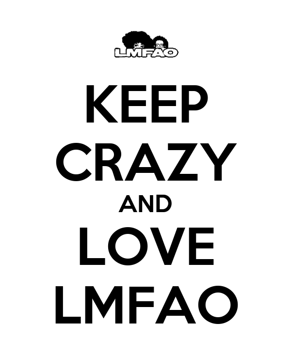 KEEP CRAZY AND LOVE LMFAO