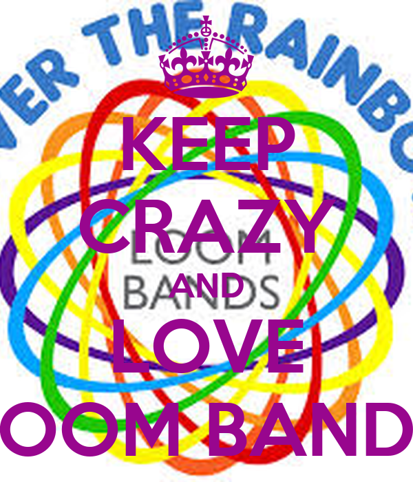 KEEP CRAZY AND LOVE LOOM BANDS