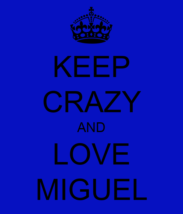KEEP CRAZY AND LOVE MIGUEL