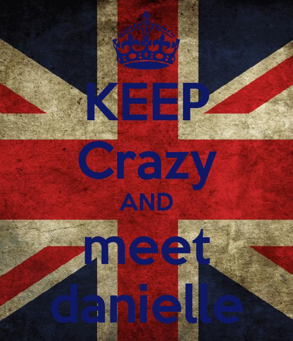 KEEP Crazy AND meet danielle