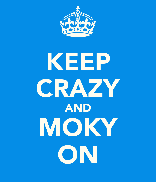 KEEP CRAZY AND MOKY ON