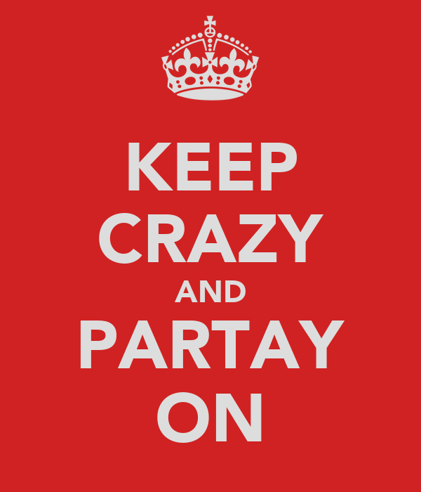 KEEP CRAZY AND PARTAY ON