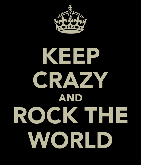 KEEP CRAZY AND ROCK THE WORLD