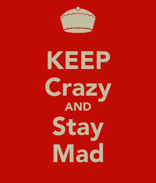 KEEP Crazy AND Stay Mad