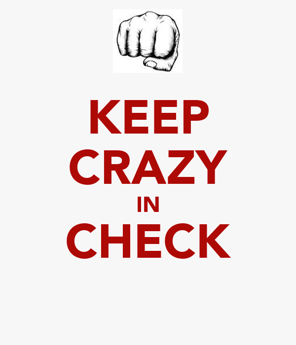 KEEP CRAZY IN CHECK