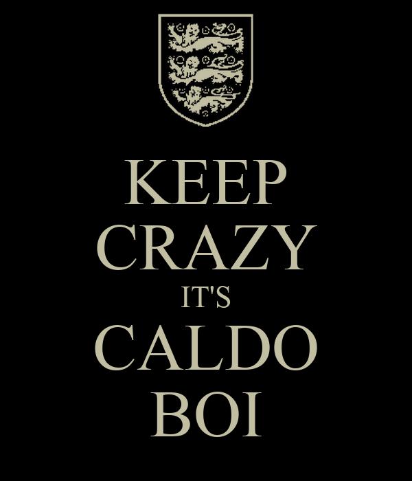KEEP CRAZY IT'S CALDO BOI