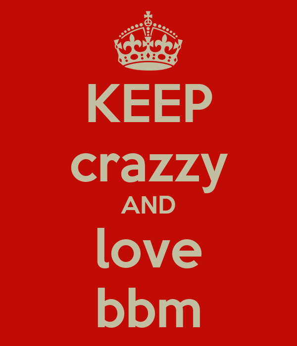KEEP crazzy AND love bbm