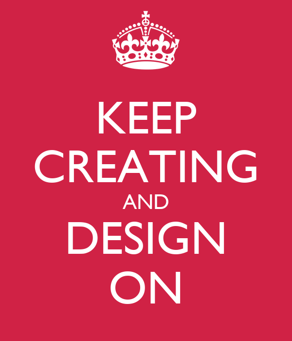 KEEP CREATING AND DESIGN ON