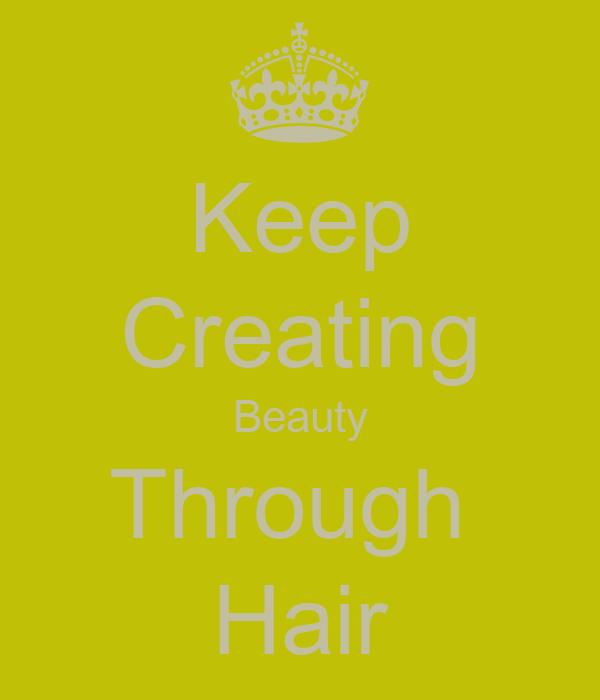 Keep Creating Beauty Through  Hair