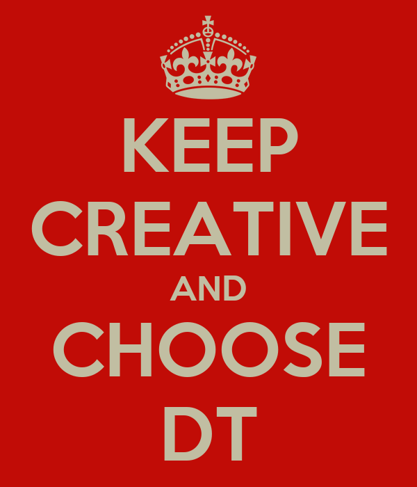 KEEP CREATIVE AND CHOOSE DT