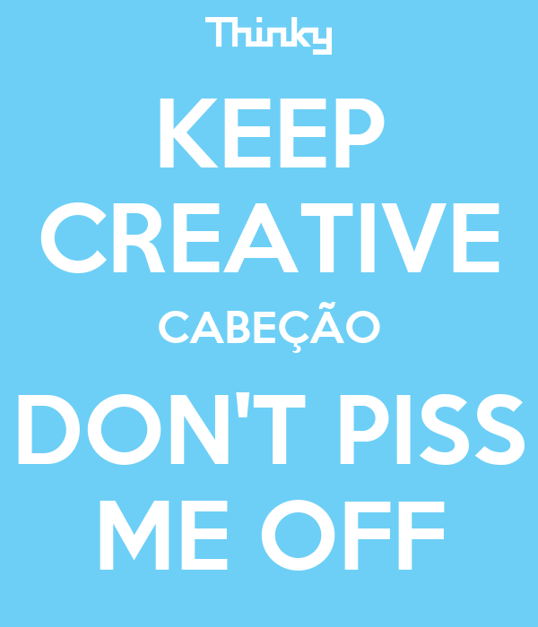 KEEP CREATIVE CABEÇÃO DON'T PISS ME OFF