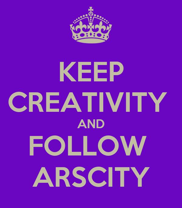 KEEP CREATIVITY  AND FOLLOW  ARSCITY