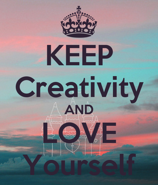 KEEP Creativity AND LOVE Yourself