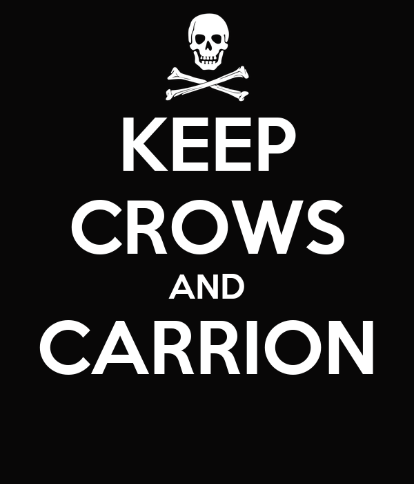 KEEP CROWS AND CARRION