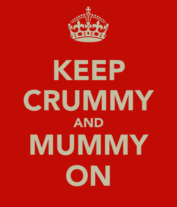 KEEP CRUMMY AND MUMMY ON