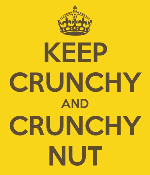 KEEP CRUNCHY AND CRUNCHY NUT