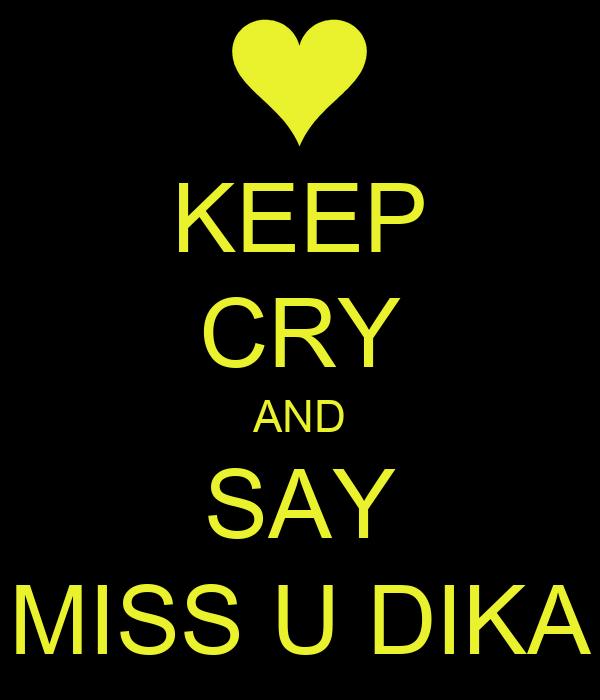 KEEP CRY AND SAY MISS U DIKA