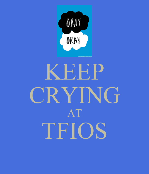 KEEP CRYING AT TFIOS