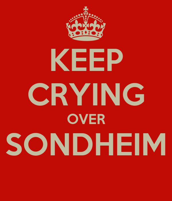 KEEP CRYING OVER SONDHEIM