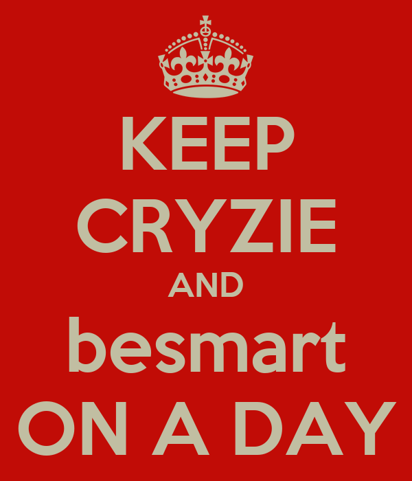 KEEP CRYZIE AND besmart ON A DAY