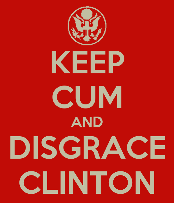 KEEP CUM AND DISGRACE CLINTON