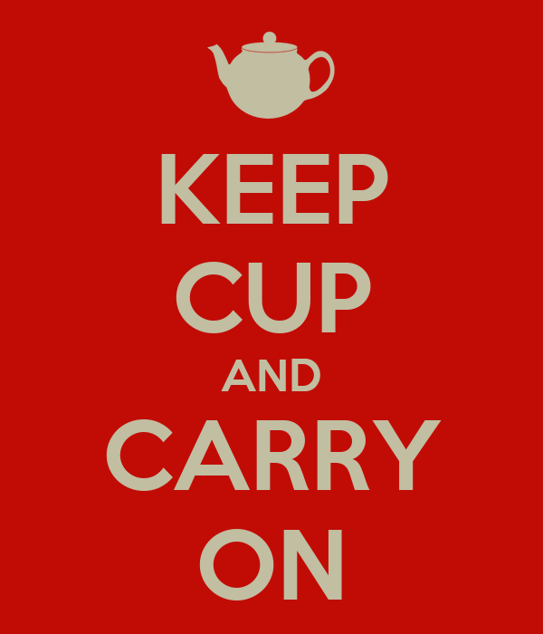KEEP CUP AND CARRY ON