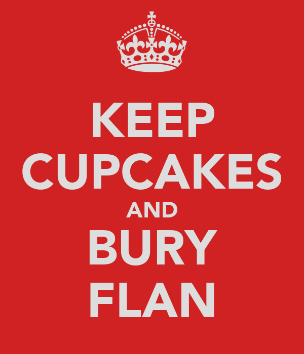 KEEP CUPCAKES AND BURY FLAN