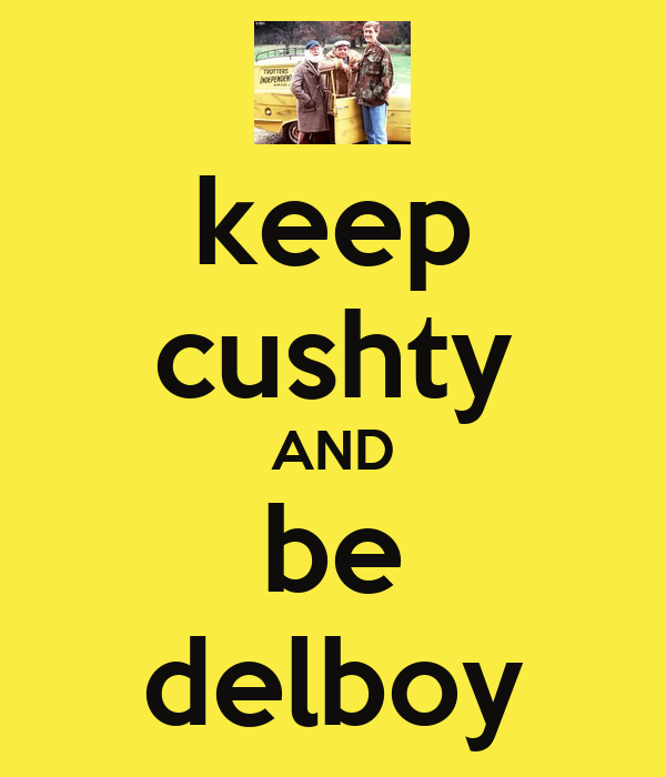 keep cushty AND be delboy