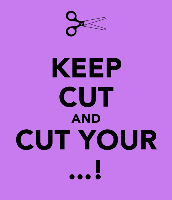KEEP CUT AND CUT YOUR ...!