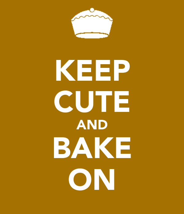 KEEP CUTE AND BAKE ON