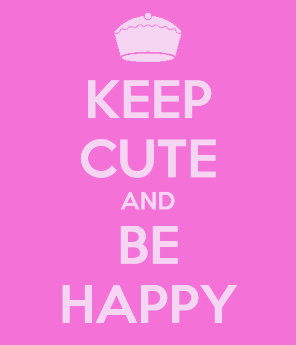 KEEP CUTE AND BE HAPPY