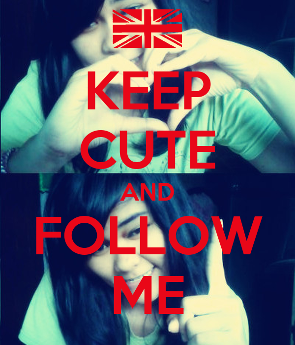 KEEP CUTE AND FOLLOW ME