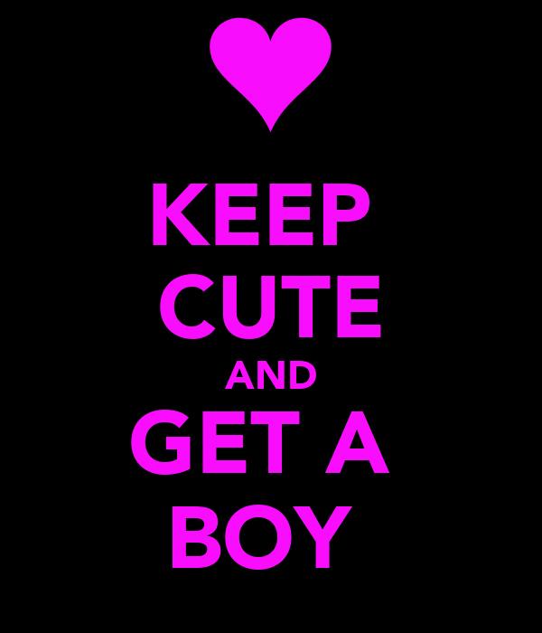 KEEP  CUTE AND GET A  BOY