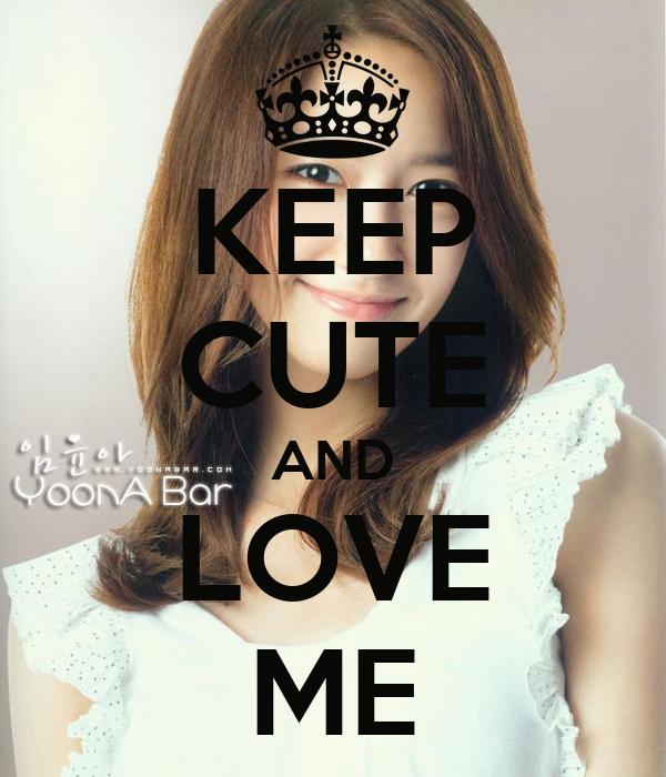 KEEP CUTE AND LOVE ME
