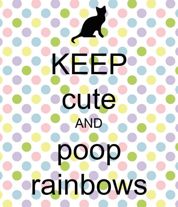 KEEP cute AND poop rainbows