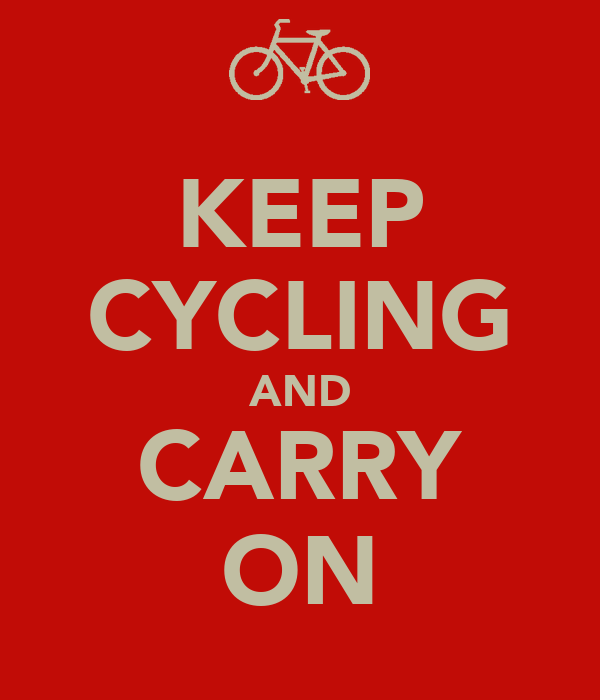 KEEP CYCLING AND CARRY ON