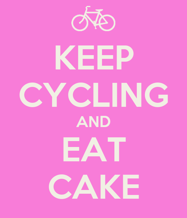 KEEP CYCLING AND EAT CAKE