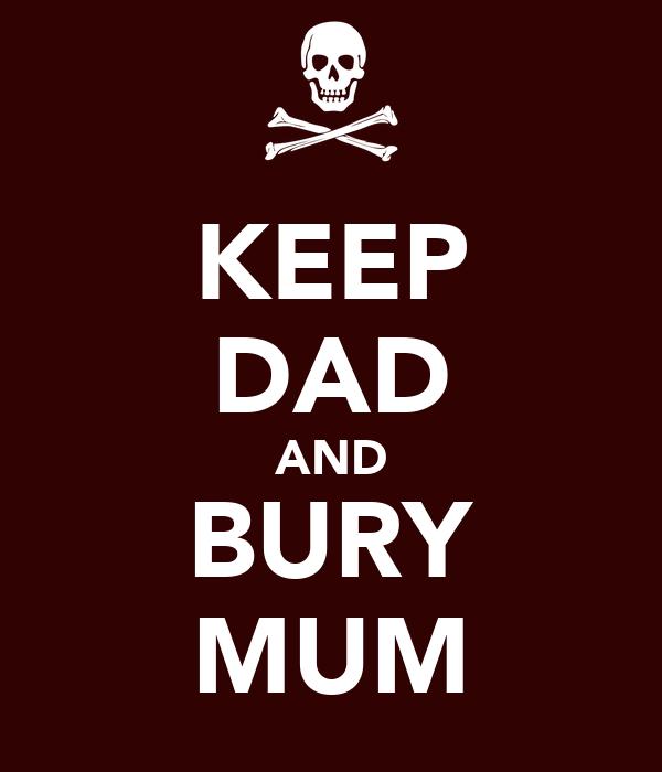 KEEP DAD AND BURY MUM